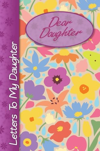 Dear Daughter: Letters to my Daughter, lined notebook, 6
