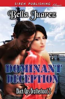 Dominant Deception [Black Ops Brotherhood 3] (Siren Publishing Classic) by [Juarez, Bella]