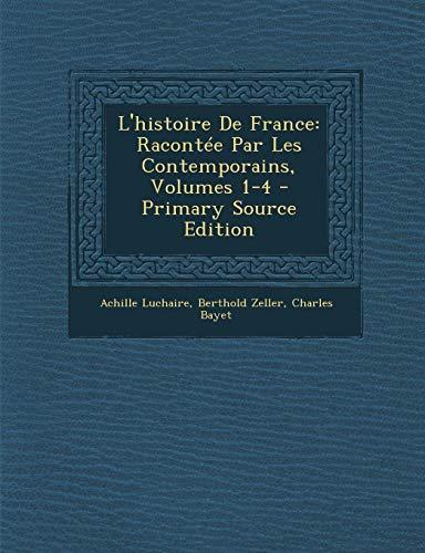 L'Histoire de France: Racontee Par Les Contemporains, Volumes 1-4 - Primary Source Edition (French Edition) (Primary Sources Of The Cuban Missile Crisis)