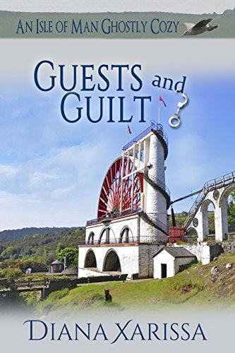 Guests and Guilt (An Isle of Man Ghostly Cozy Book 7) by [Xarissa, Diana]