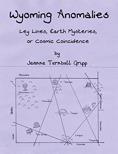 Wyoming Anomalies - Ley Lines, Earth Mysteries, or Cosmic