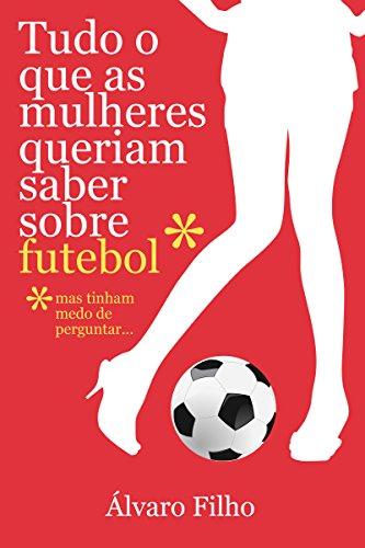 Tudo O Que As Mulheres Queriam Saber Sobre Futebol, Mas Tinham Medo De Perguntar