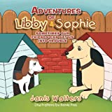 Adventures of Libby and Sophie, Janis Walters, 1477126287