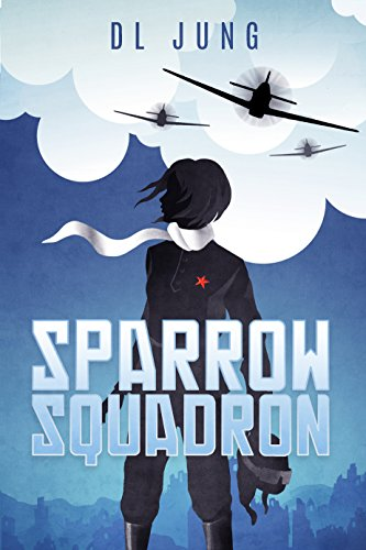 Sparrow Squadron: A Novel of World War II (Aelita