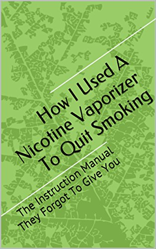 How I Used A Nicotine Vaporizer To Quit Smoking The Instruction