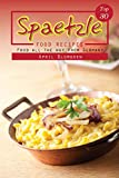 Top 30 Spaetzle Food Recipes: Food All the Way from Germany