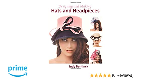 Designing and Making Hats and Headpieces  Judy Bentinck  9781847978226   Amazon.com  Books c6633d8ed01