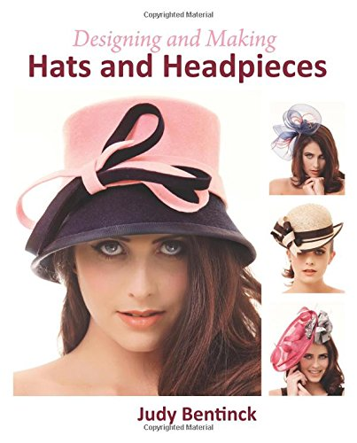 Hats And Headpieces (Designing and Making Hats and Headpieces)