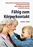 Fähig Zum Körperkontakt : Körperkontakt und Körperkontaktstörungen - Grundlagen und Therapie - Babys, Kinder and Erwachsene - IntraActPlus-Konzept, , 3642411177