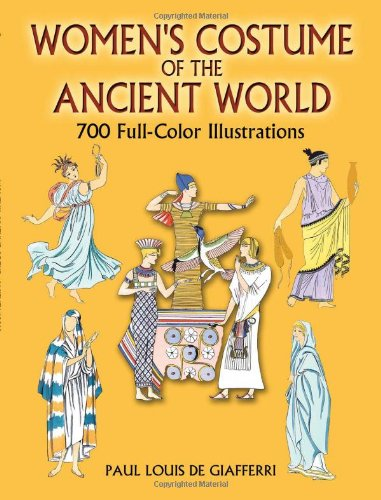 Women's Costume of the Ancient World: 700 Full-Color Illustrations (Dover Fashion and (Ancient Women Costumes)