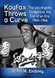 Koufax Throws a Curve: The Los Angeles Dodgers at the End of an Era, 1964-1966