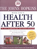 The Johns Hopkins Medical Guide to Health After 50: Over 100 Full-color Illustrations, A 20-Page Body Atlas, An Easy-to-Use A-Z Format (John Hopkins Medical Guide)