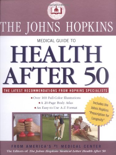The Johns Hopkins Medical Guide to Health After 50: Over 100 Full-color Illustrations, A 20-Page Body Atlas, An Easy-to-Use A-Z Format (John Hopkins Medical Guide) ()