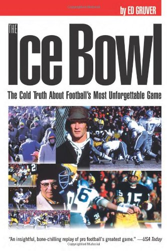 Download The Ice Bowl: The Cold Truth About Football's Most Unforgettable Game PDF