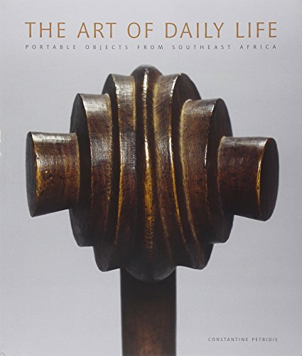 The Art of Daily Life: Portable Objects from Southern Africa (Life Art Africa)