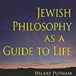 Jewish Philosophy as a Guide to Life: Rosenzweig, Buber, Levinas, Wittgenstein (The Helen and Martin Schwartz Lectures in Jewish Studies) | Hilary Putnam