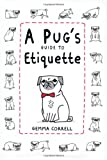 A Pug's Guide to Etiquette, Gemma Correll, 1909313033