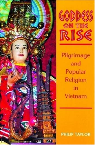 Goddess on the Rise: Pilgrimage and Popular Religion in Vietnam