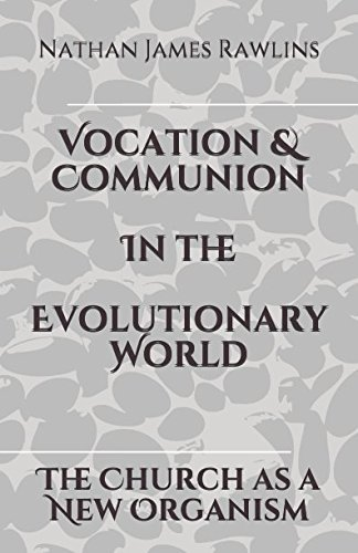 Vocation & Communion In the Evolutionary World: The Church as a New Organism PDF