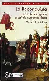 La Reconquista En La Historiografía Española Contemporánea: Amazon.es: Ríos Saloma, Martín: Libros