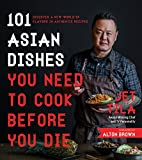 img - for 101 Asian Dishes You Need to Cook Before You Die: Discover a New World of Flavors in Authentic Recipes book / textbook / text book