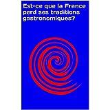 Est-ce que la France perd ses traditions gastronomiques? (French Edition)