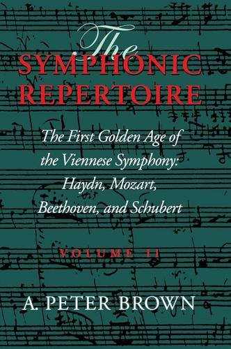 The Symphonic Repertoire, Vol. 2: The First Golden Age of the Viennese Symphony: Haydn, Mozart, Beethoven, and Schubert (Volume II) by Indiana University Press