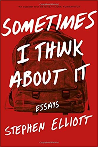 sometimes i think about it essays stephen elliott  sometimes i think about it essays stephen elliott 9781555977757 com books