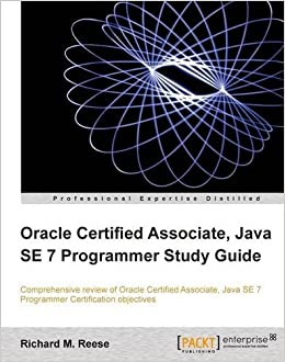 Oracle Certified Associate, Java SE 7 Programmer Study Guide by M. Reese Richard (23-Aug-2012)