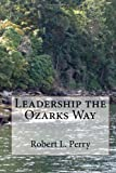 Leadership the Ozarks Way, Robert Perry, 149756607X