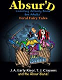 The Absur'd Coloring Activity Book for Adults: Feral Fairy Tales (Maniacal Confessions Coloring Books) (Volume 3)