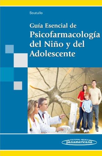 Descargar Libro Guía Esencial De Psicofarmacología Del Niño Y Del Adolescente César Soutullo Esperón