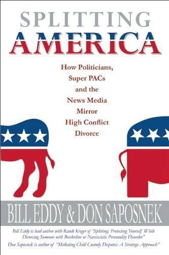 Splitting America: How Politicians, Super PACs and the News Media Mirror High Conflict Divorce