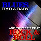 Blues Had a Baby and They Called It Rock 'N' Roll