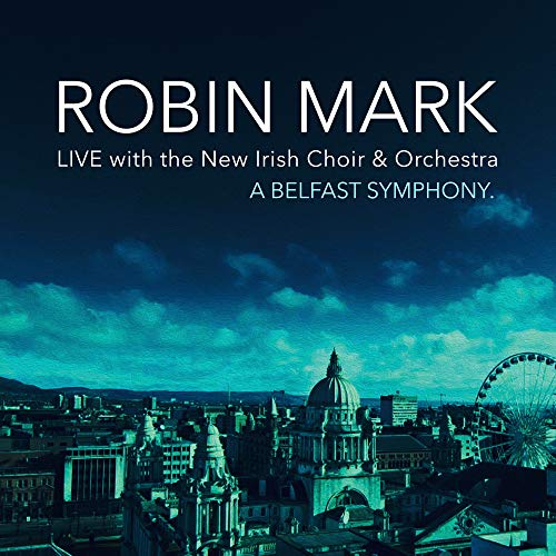 Robin Mark - A Belfast Symphony (Live) (feat. New Irish Choir and Orchestra) 2018