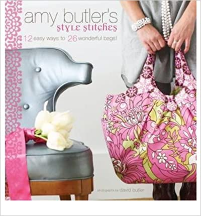 Download online Amy Butler's Style Stitches: 12 Easy Ways to 26 Wonderful Bags (Hardback) - Common PDF, azw (Kindle), ePub