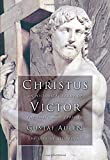 Christus Victor: An Historical Study of the Three Main Types of the Idea of Atonement