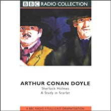 A Study in Scarlet (Dramatised) Performance by Sir Arthur Conan Doyle Narrated by Clive Merrison, Michael Williams, Full Cast