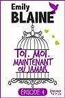 Toi. Moi. Maintenant ou jamais, tome 4 par Blaine