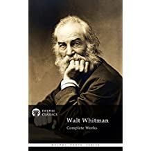 Delphi Complete Works of Walt Whitman (Illustrated) (Delphi Poets Series Book 5)