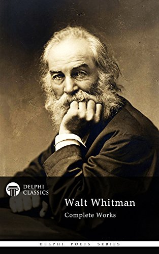 (Delphi Complete Works of Walt Whitman (Illustrated) (Delphi Poets Series Book 5))