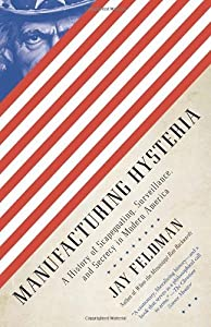 Manufacturing Hysteria: A History of Scapegoating, Surveillance, and Secrecy in Modern America by Jay Feldman (13-Nov-2012) Paperback by Anchor Books; Reprint edition (13 Nov. 2012)