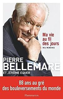 Ma vie au long cours : mes mémoires, Bellemare, Pierre