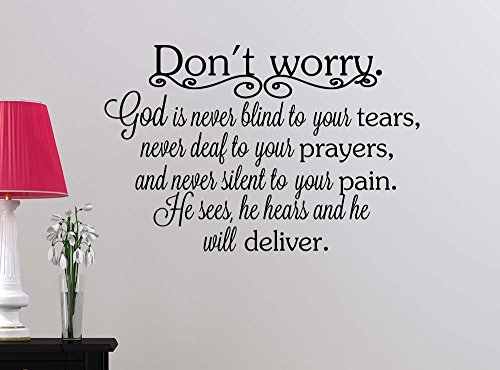 Wall Decal Don't worry God is never blind to your tears, never deaf to your prayers religious motivational inspirational vinyl quote saying office wall art lettering sign room decor ()