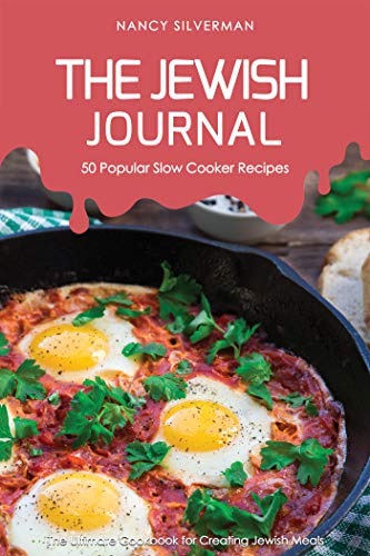 The Jewish Journal - 50 Popular Slow Cooker Recipes: The Ultimate Cookbook for Creating Jewish Meals by Nancy Silverman