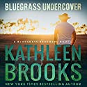 Bluegrass Undercover: Bluegrass Brothers Audiobook by Kathleen Brooks Narrated by Eric G. Dove