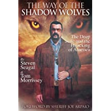 The Way Of The Shadow Wolves: The Deep State And The Hijacking Of America