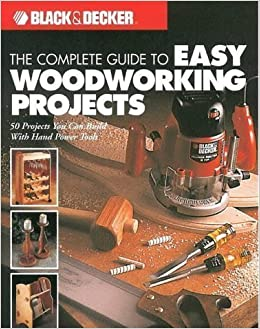 The Complete Guide To Easy Woodworking Projects 50 Projects
