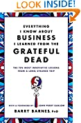 #8: Everything I Know About Business I Learned from the Grateful Dead: The Ten Most Innovative Lessons from a Long, Strange Trip