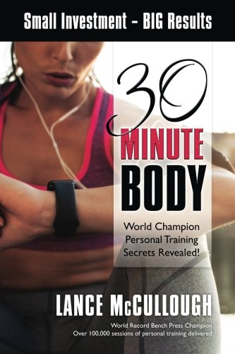 30 Minute Body: Small Investment - BIG Results World Champion Personal Training Secrets Revealed!